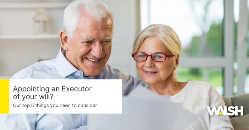 Appointing an executor of your will?  Our top 5 things to consider